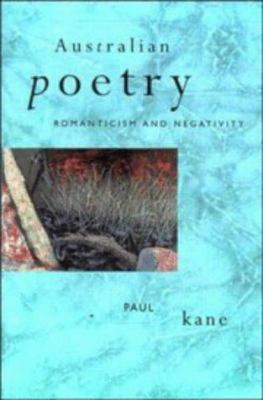 Australian Poetry: Romanticism and Negativity 9780521432399