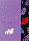 Australian Women in Papua New Guinea: Colonial Passages 1920 1960 9780521412858