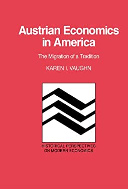 Austrian Economics in America: The Migration of a Tradition 9780521445528