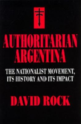 Authoritarian Argentina: Nationalist Movement, Its Hist 9780520203525