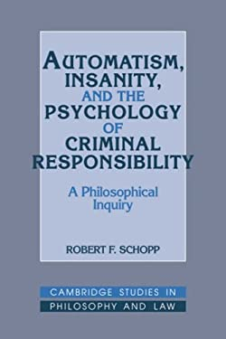 Automatism, Insanity, and the Psychology of Criminal Responsibility: A Philosophical Inquiry 9780521401500