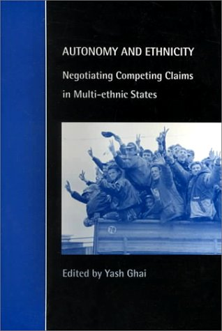 Autonomy and Ethnicity: Negotiating Competing Claims in Multi-Ethnic States