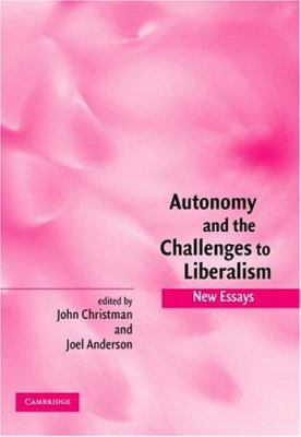 Autonomy and the Challenges to Liberalism: New Essays 9780521839518