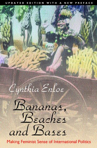 Bananas, Beaches and Bases: Making Feminist Sense of International Politics 9780520229129