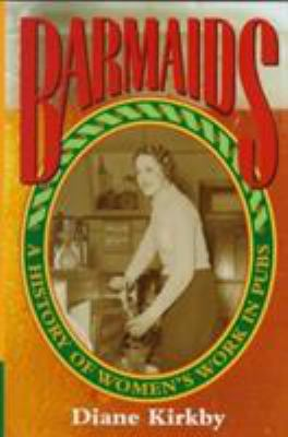 Barmaids: A History of Women's Work in Pubs 9780521560382