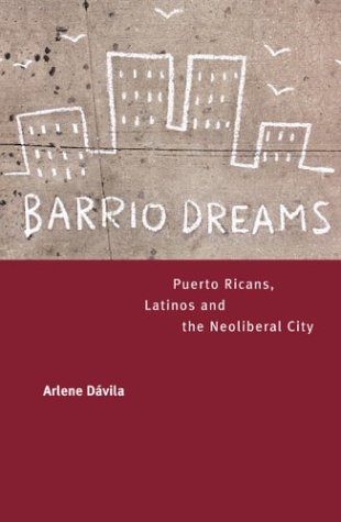 Barrio Dreams: Puerto Ricans, Latinos, and the Neoliberal City 9780520240933