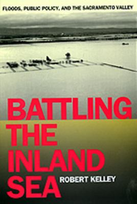 Battling the Inland Sea: Floods, Public Policy/Sacto Valley 9780520214286