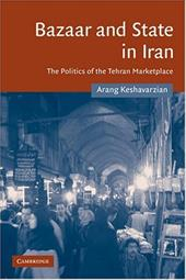 Bazaar and State in Iran: The Politics of the Tehran Marketplace