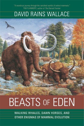 Beasts of Eden: Walking Whales, Dawn Horses, and Other Enigmas of Mammal Evolution 9780520246843