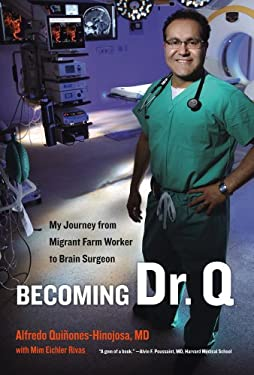 Becoming Dr. Q: My Journey from Migrant Farm Worker to Brain Surgeon 9780520274563