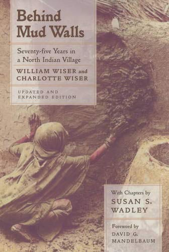 Behind Mud Walls: Seventy-Five Years in a North Indian Village, Updated and Expanded Edition 9780520227101