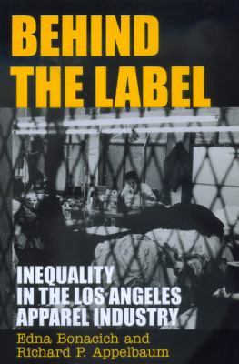 Behind the Label: Inequality in the Los Angeles Apparel Industry 9780520225060