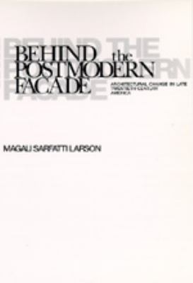 Behind the Postmodern Facade: Architectural Change in Late Twentieth-Century America 9780520201613