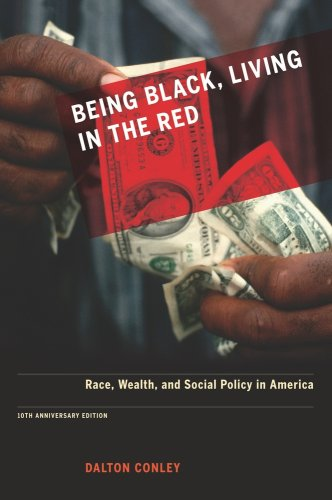 Being Black, Living in the Red: Race, Wealth, and Social Policy in America 9780520261303