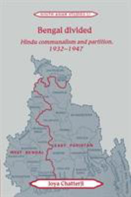 Bengal Divided: Hindu Communalism and Partition, 1932 1947