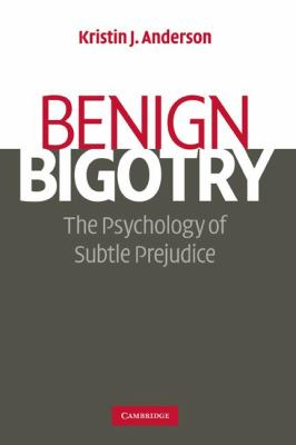Benign Bigotry: The Psychology of Subtle Prejudice 9780521702591