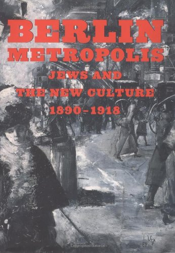 Berlin Metropolis: Jews and the New Culture, 1890-1918 9780520222410