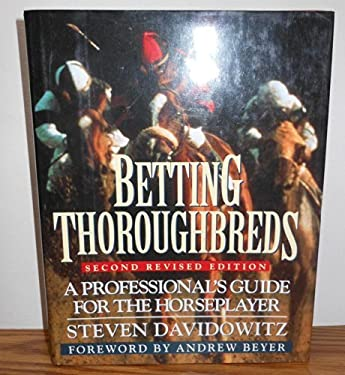 Betting Thoroughbreds: 2a Professional's Guide for the Horseplayer; Second Revised Edition 9780525939511