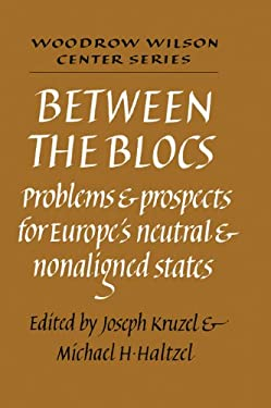 Between the Blocs: Problems and Prospects for Europe's Neutral and Nonaligned States 9780521375580