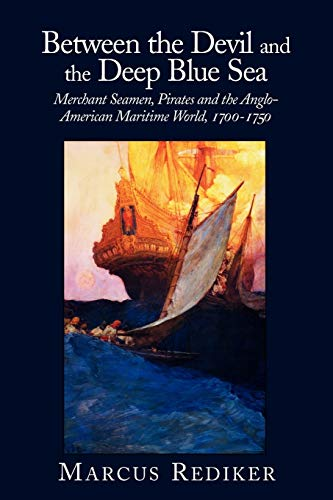 Between the Devil and the Deep Blue Sea: Merchant Seamen, Pirates and the Anglo-American Maritime World, 1700 1750 9780521379830