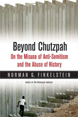 Beyond Chutzpah: On the Misuse of Anti-Semitism and the Abuse of History 9780520245983