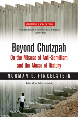 Beyond Chutzpah: On the Misuse of Anti-Semitism and the Abuse of History 9780520249899