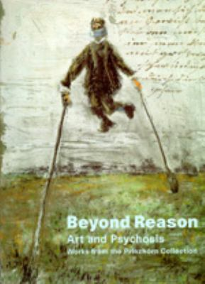 Beyond Reason: Art and Psychosis, Works from the Prinzhorn Collection 9780520217409