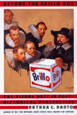 Beyond the Brillo Box: The Visual Arts in Post Historical Pe 9780520216747