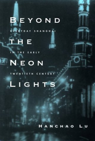 Beyond the Neon Lights: Everyday Shanghai in the Early Twentieth Century 9780520243781
