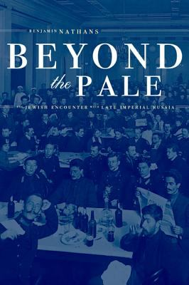 Beyond the Pale: The Jewish Encounter with Late Imperial Russia 9780520208308