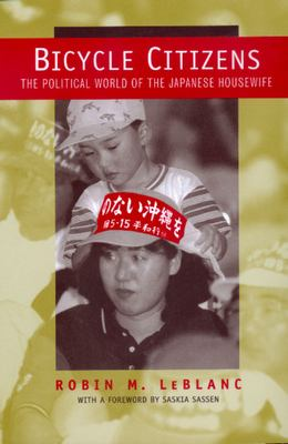 Bicycle Citizens: The Political World of the Japanese Housewife 9780520212916