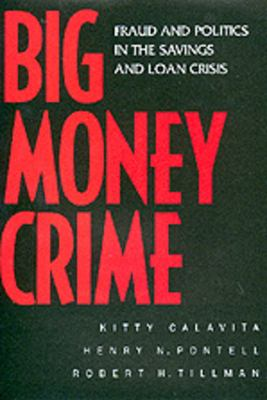 Big Money Crime: Fraud & Politics in Savings & Loan Crisis 9780520219472