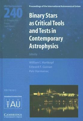 Binary Stars as Critical Tools and Tests in Contemporary Astrophysics: Proceedings of the 240th Symposium of the International Astronomical Union