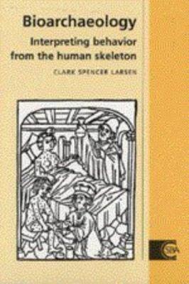Bioarchaeology: Interpreting Behavior from the Human Skeleton 9780521496414