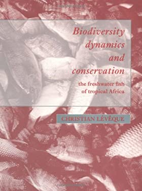 Biodiversity Dynamics and Conservation: The Freshwater Fish of Tropical Africa 9780521570336