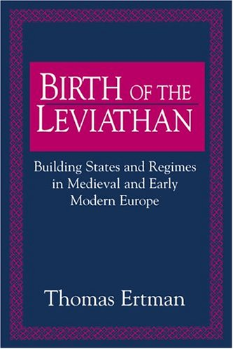 Birth of the Leviathan : Building States and Regimes in Medieval and Early Modern Europe