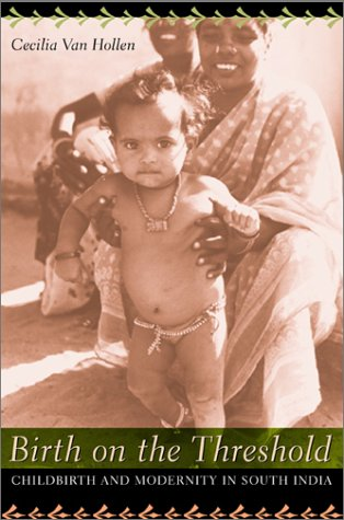 Birth on the Threshold: Childbirth and Modernity in South India 9780520223592