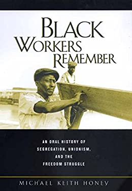 Black Workers Remember: An Oral History of Segregation, Unionism, and the Freedom Struggle 9780520217744