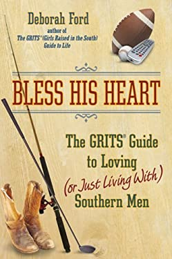 Bless His Heart: The Grits Guide to Loving (or Just Living With) Southern Men 9780525949718