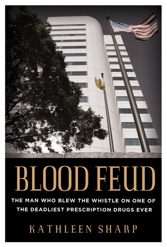 Blood Feud: The Man Who Blew the Whistle on One of the Deadliest Prescription Drugs Ever 9780525952404