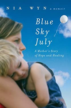 Blue Sky July: A Mother's Story of Hope and Healing 9780525950837