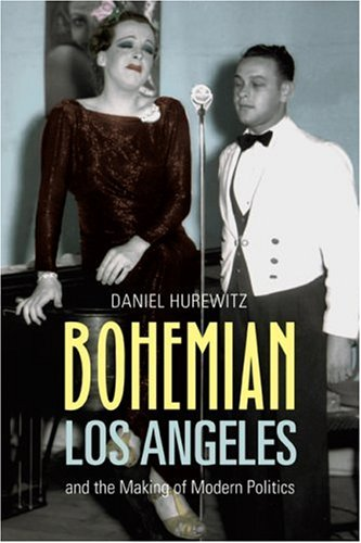 Bohemian Los Angeles: And the Making of Modern Politics 9780520249257