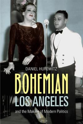 Bohemian Los Angeles: And the Making of Modern Politics 9780520256231