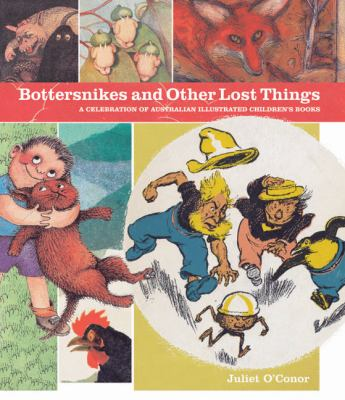 Bottersnikes and Other Lost Things: A Celebration of Australian Illustrated Children's Books 9780522856514