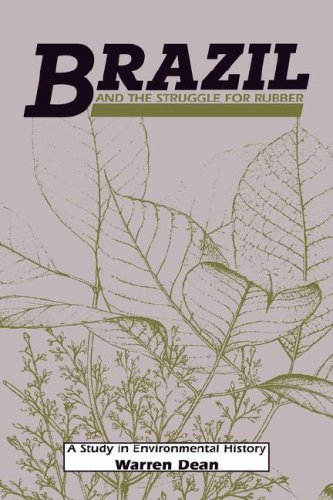 Brazil and the Struggle for Rubber: A Study in Environmental History 9780521334778