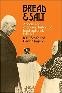 Bread and Salt: A Social and Economic History of Food and Drink in Russia 9780521089630