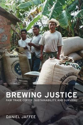 Brewing Justice: Fair Trade Coffee, Sustainability, and Survival 9780520249592