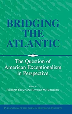 Bridging the Atlantic: The Question of American Exceptionalism in Perspective 9780521782050