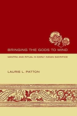 Bringing the Gods to Mind: Mantra and Ritual in Early Indian Sacrifice 9780520240872