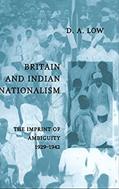 Britain and Indian Nationalism: The Imprint of Amibiguity 1929 1942 9780521550178